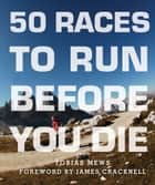 50 Races to Run Before You Die ebook by Tobias Mews,James Cracknell