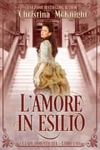 L'Amore in Esilio ebook by Christina McKnight