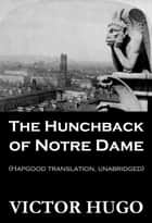 The Hunchback of Notre Dame (Hapgood Translation, Unabridged) ebook by Victor Hugo,Isabel F. Hapgood
