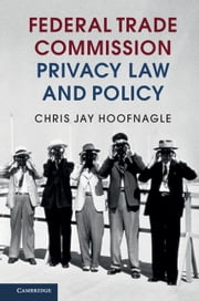 Federal Trade Commission Privacy Law and Policy ebook by Chris Jay Hoofnagle