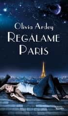 Regálame París ebook by Olivia Ardey