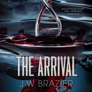 The Arrival audiobook by J. W. Brazier