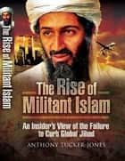 The Rise of Militant Islam ebook by Anthony Tucker-Jones
