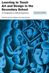 Learning to Teach Art and Design in the Secondary School - A Companion to School Experience ebook by