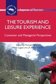 The Tourism and Leisure Experience ebook by Michael MORGAN, Peter LUGOSI and RITCHIE, J.R.Brent