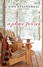 A Place For Us ebook by Liza Gyllenhaal