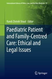 Paediatric Patient and Family-Centred Care: Ethical and Legal Issues ebook by Randi Zlotnik Shaul