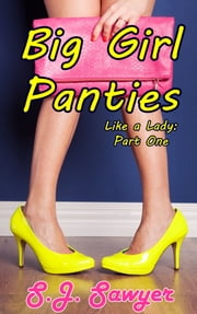 Big Girl Panties - Like A Lady: Part One ebook by S.J. Sawyer