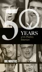 Big Mouths: The Playboy Interview - 50 Years of the Playboy Interview ebook by Playboy, Howard Cosell, Gene Siskel,...