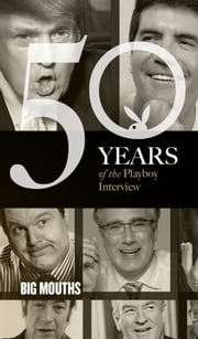 Big Mouths: The Playboy Interview - 50 Years of the Playboy Interview ebook by Playboy,Howard Cosell,Gene Siskel,Roger Ebert,Rush Limbaugh,Howard Stern,Bob Novak,Rowland Evans,Bill O'Reilly,Michael Moore,Donald Trump,Mark Cuban,Simon Cowell,Keith Olbermann,Michael Savage