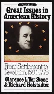 Great Issues in American History, Vol. I - From Settlement to Revolution, 1584-1776 ebook by Richard Hofstadter,Clarence L. Ver Steeg