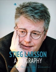 Stieg Larsson: Author of The Girl With the Dragon Tattoo ebook by Noelle Angelica Simon