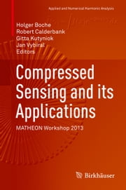 Compressed Sensing and its Applications - MATHEON Workshop 2013 ebook by Holger Boche,Robert Calderbank,Gitta Kutyniok,Jan Vybíral