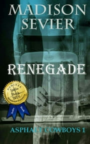 Renegade - Asphalt Cowboys, #1 ebook by Madison Sevier