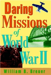 Daring Missions of World War II ebook by William B. Breuer