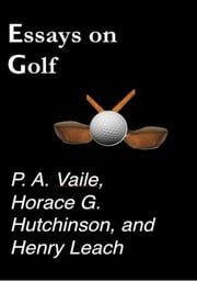 Essays on Golf ebook by P. A. Vaile,Horace G. Hutchinson,Henry Leach