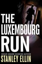 The Luxembourg Run ebook by Stanley Ellin