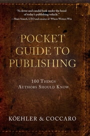 Pocket Guide to Publishing - 100 Things Authors Should Know ebook by John L. Koehler,Joe Coccaro