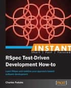 Instant RSpec Test Driven Development How-to ebook by Charles Feduke