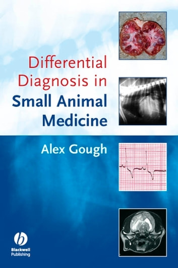 Differential Diagnosis in Small Animal Medicine ebook by Alex Gough