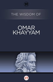 The Wisdom of Omar Khayyam ebook by Philosophical Library