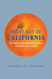 Right Out of California - The 1930s and the Big Business Roots of Modern Conservatism ebook by Kathryn S. Olmsted