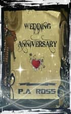 Wedding Anniversary ebook by P.A. Ross