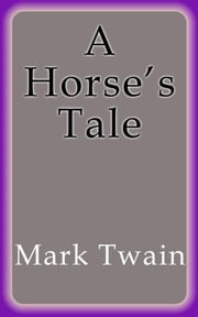 A Horse´s Tale ebook by Mark Twain,Mark Twain,Mark Twain