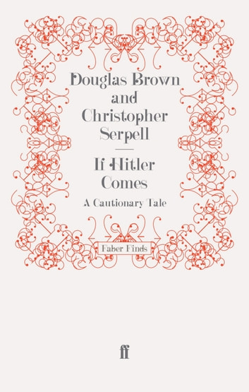 If Hitler Comes - A Cautionary Tale ebook by Christopher Serpell,Douglas Brown