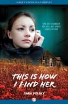 This Is How I Find Her ebook by Sara Polsky