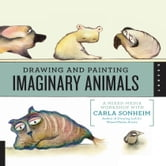Drawing and Painting Imaginary Animals - A Mixed-Media Workshop with Carla Sonheim ebook by Carla Sonheim
