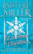 I'll Be Home for Christmas ebook by Linda Lael Miller,Catherine Mulvany,Roxanne St. Claire,Julie Leto