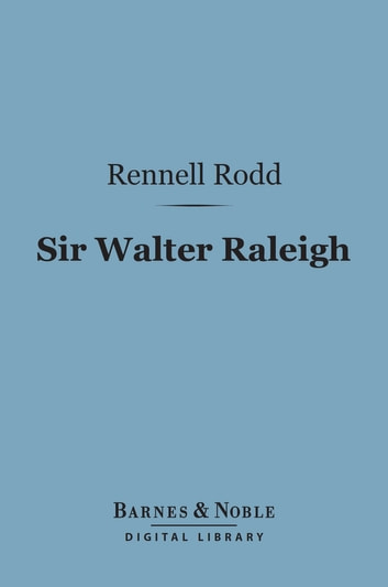 Sir Walter Raleigh (Barnes & Noble Digital Library) ebook by Rennell Rodd