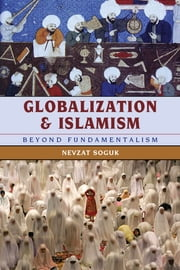 Globalization and Islamism - Beyond Fundamentalism ebook by Nevzat Soguk