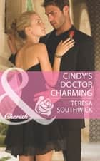 Cindy's Doctor Charming (Mills & Boon Cherish) (Men of Mercy Medical, Book 6) ebook by Teresa Southwick