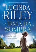 A irmã da sombra ebook by Lucinda Riley
