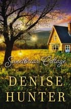 Sweetbriar Cottage ebook by Denise Hunter