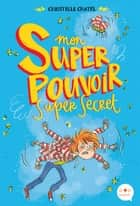 Mon super pouvoir super secret ebook by Christelle Chatel, Eglantine Ceulemans