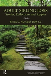 Adult Sibling Loss - Stories, Reflections and Ripples ebook by Brenda J. Marshall