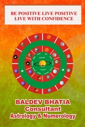 Be Positive Live Positive- Live with Confidence ebook by Baldev Bhatia