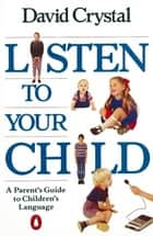 Listen to Your Child ebook by David Crystal