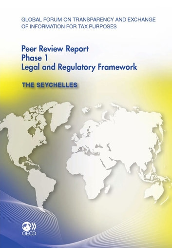 Global Forum on Transparency and Exchange of Information for Tax Purposes Peer Reviews: The Seychelles 2011 - Phase 1: Legal and Regulatory Framework ebook by Collective