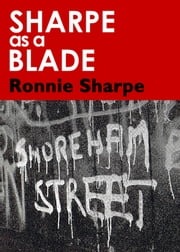 Sharpe as a Blade - Part One, the 50s and 60s ebook by Ronnie Sharpe