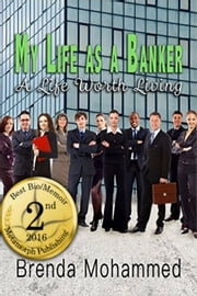 My Life as a Banker: A Life Worth Living ebook by Brenda Mohammed