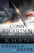 Khan: Empire of Silver ebook by Conn Iggulden