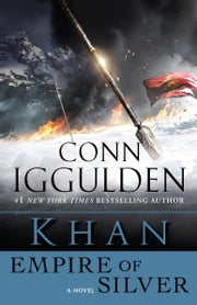 Khan: Empire of Silver - A Novel of the Khan Empire ebook by Conn Iggulden