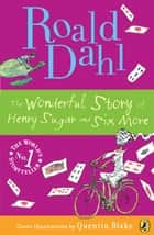 The Wonderful Story of Henry Sugar ebook by Roald Dahl