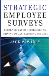 Strategic Employee Surveys - Evidence-based Guidelines for Driving Organizational Success ebook by Jack Wiley