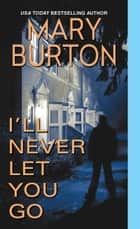 I'll Never Let You Go eBook par Mary Burton