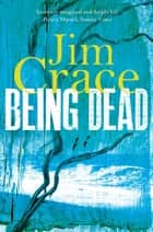 Being Dead ebook by Jim Crace